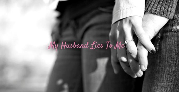 My husband lies to me