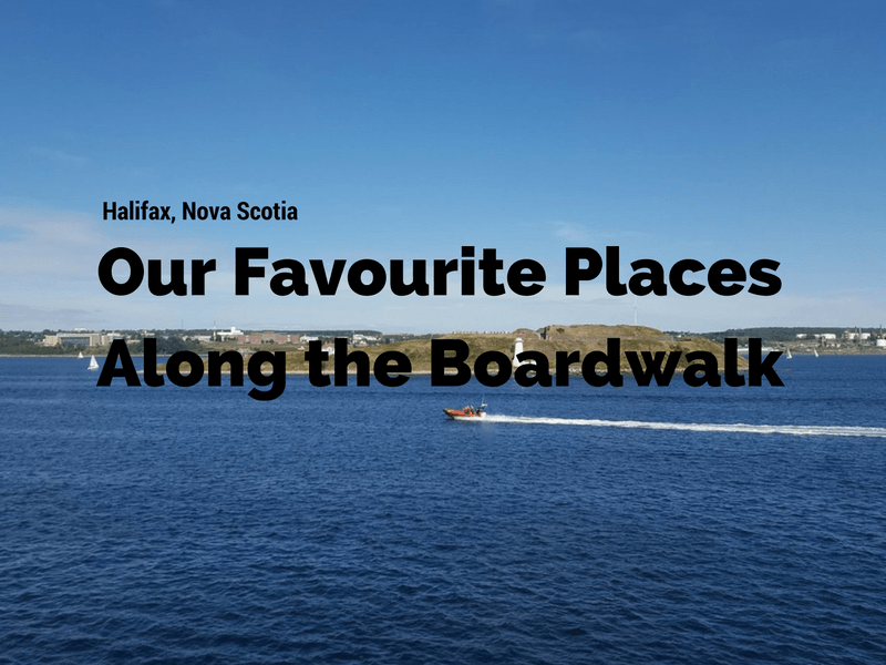 Halifax: Our Favourite Places Along the Boardwalk