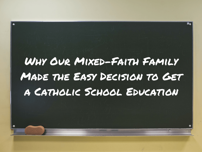 Why Our Mixed-Faith Family Made the Easy Decision to Get a Catholic School Education